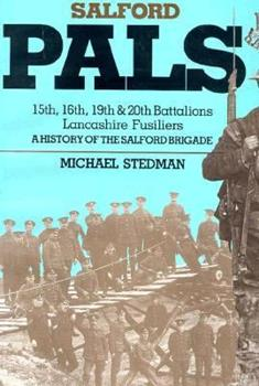 Hardcover The Salford Pals: The History of the Salford Brigade, the 15th, 16th, 19th and 20th (Service Battalions the Lancashire Fusiliers, 1914-1919) Book