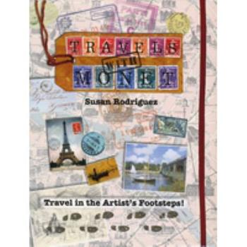 Travels with Monet: Travel in the Artist's Footsteps! 156290664X Book Cover