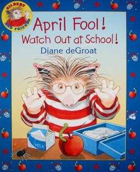 April Fool! Watch Out at School! - Book  of the Gilbert and Friends