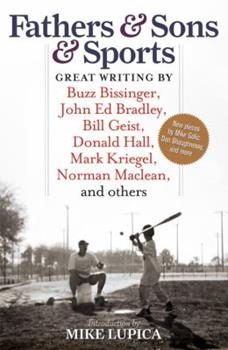Paperback Fathers & Sons & Sports: Great Writing by Buzz Bissinger, John Ed Bradley, Bill Geist, Donald Hall, Mark Kriegel, Norman Maclean, and Others Book