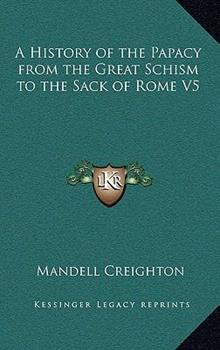 Hardcover A History of the Papacy from the Great Schism to the Sack of Rome V5 Book