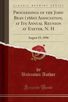 Paperback Proceedings of the John Bean (1660) Association, at Its Annual Reunion at Exeter, N. H: August 19, 1896 (Classic Reprint) Book