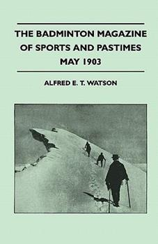 Paperback The Badminton Magazine of Sports and Pastimes - May 1903 - Containing Chapters On : Sailing in the Solent, A Berkshire Trout Stream, Shooting in Austri Book