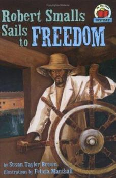 Robert Smalls Sails to Freedom - Book  of the On My Own History