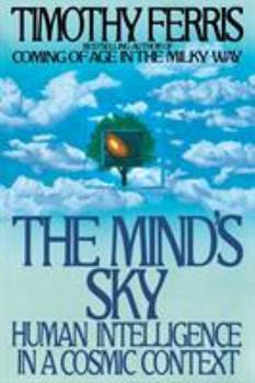 The Mind's Sky: Human Intelligence in a Cosmic Context 0553371339 Book Cover