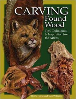 Carving Found Wood: Tips, Techniques & Inspiration from the Artists 1565231597 Book Cover