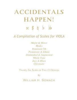 Paperback ACCIDENTALS HAPPEN! A Compilation of Scales for Viola in Two Octaves: Major & Minor, Modes, Dominant 7th, Pentatonic & Ethnic, Diminished & Augmented, Book