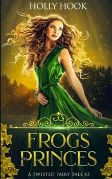 Frogs and Princes - Book #3 of the A Twisted Fairytale