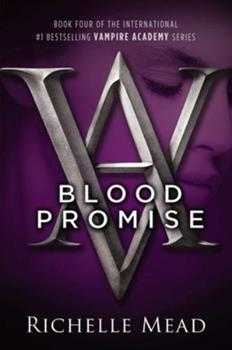 Blood Promise - Book #4 of the Vampire Academy