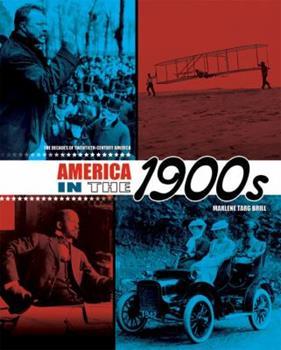 America In The 1900s - Book #1 of the Decades of Twentieth-Century America