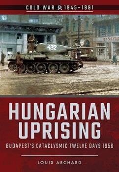 Paperback Hungarian Uprising: Budapest's Cataclysmic Twelve Days, 1956 Book