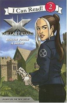 X-Men: The Last Stand: Rogue Finds a Home (I Can Read Book 2) - Book  of the I Can Read ~ Level 2