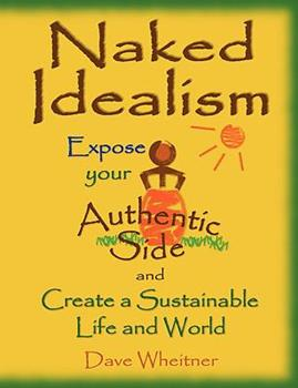 Naked Idealism: Expose Your Authentic Side and Create a Sustainable Life and World 0981776426 Book Cover