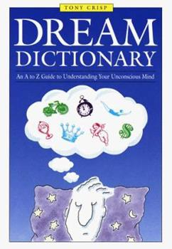 Dream Dictionary: An A to Z Guide to Understanding Your Unconscious Mind 0517093316 Book Cover
