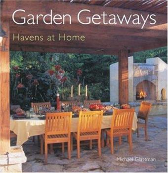 Garden Getaways: Havens at Home 1402710615 Book Cover