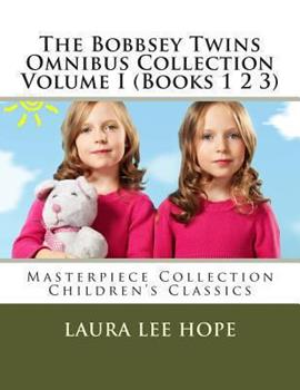 The Bobbsey Twins Omnibus Collection Volume I (Books 1 2 3) Large Print: Masterpiece Collection Children's Classics - Book  of the Original Bobbsey Twins