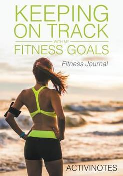 Paperback Keeping on Track with My Fitness Goals - Fitness Journal Book
