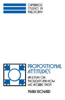 Propositional Attitudes: An Essay on Thoughts and How We Ascribe Them (Cambridge Studies in Philosophy): An Essay on Thoughts and How We Ascribe Them (Cambridge Studies in Philosophy) 0521388198 Book Cover