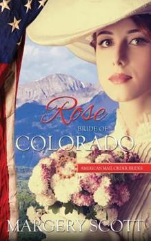 Rose: Bride of Colorado - Book #38 of the American Mail-Order Brides