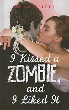I Kissed a Zombie, and I Liked It 0385735030 Book Cover