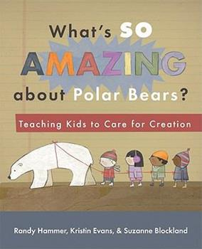 Paperback What's So Amazing about Polar Bears?: Teaching Kids to Care for Creation Book
