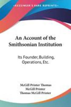 Paperback An Account of the Smithsonian Institution : Its Founder, Building, Operations, Etc Book