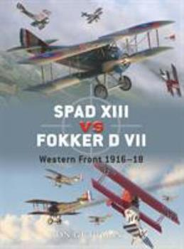 SPAD XIII vs. Fokker D VII: Western Front 1916-18 - Book #17 of the Duel
