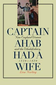 Paperback Captain Ahab Had a Wife: New England Women and the Whalefishery, 1720-1870 Book