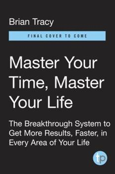 Master Your Time, Master Your Life: The Groundbreaking Program for Discovering How To Put Time on Your Side
