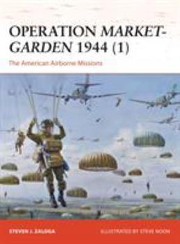 Operation Market-Garden 1944 (1): The American Airborne Missions - Book #270 of the Osprey Campaign