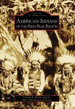 American Indians of the Pikes Peak Region - Book  of the Images of America: Colorado