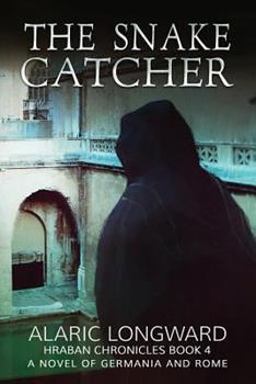 The Snake Catcher: A Novel of Germania and Rome - Book #4 of the Hraban Chronicles