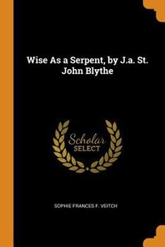 Paperback Wise As a Serpent, by J. A. St. John Blythe Book