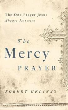 Paperback The Mercy Prayer: The One Prayer Jesus Always Answers Book