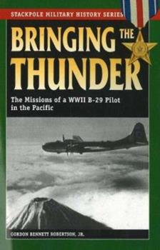 Bringing the Thunder: The Missions of a World War II B-29 Pilot in the Pacific - Book  of the Stackpole Military History