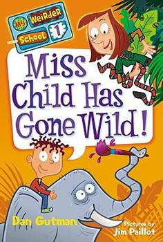 Miss Child Has Gone Wild! - Book #1 of the My Weirder School