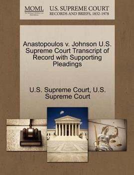 Paperback Anastopoulos V. Johnson U. S. Supreme Court Transcript of Record with Supporting Pleadings Book