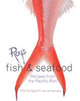 Roy's Fish & Seafood: Recipes From The Pacific Rim 1580084826 Book Cover