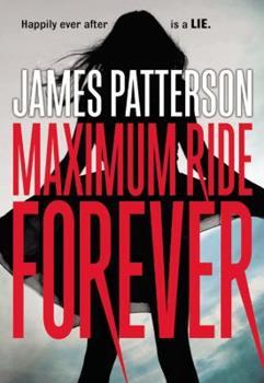 Maximum Ride Forever - Book #9 of the Maximum Ride