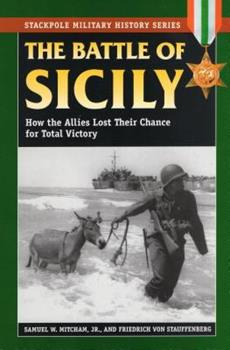 The Battle of Sicily: How the Allies Lost Their Chance for Total Victory - Book  of the Stackpole Military History