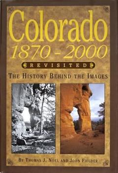 Colorado 1870-2000 Revisited: The History Behind the Images 1565793897 Book Cover