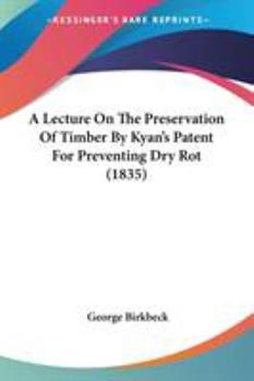 Paperback A Lecture on the Preservation of Timber by Kyan's Patent for Preventing Dry Rot Book