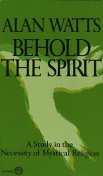 Behold the Spirit: A Study in the Necessity of Mystical Religion 0394717619 Book Cover
