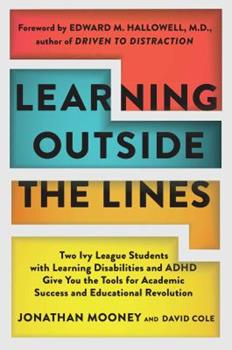 Paperback Learning Outside the Lines: Two Ivy League Students with Learning Disabilities and ADHD Give You the Tools for Academic Success and Educational Re Book