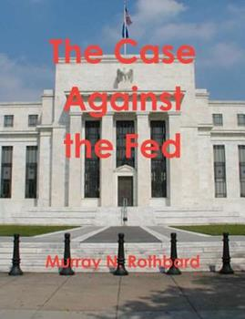 The Case Against the Fed 094546617X Book Cover