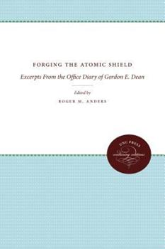 Hardcover Forging the Atomic Shield: Excerpts from the Office Diary of Gordon E. Dean Book