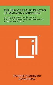 Hardcover The Principle and Practice of Mahayana Buddhism : An Interpretation of Professor Suzuki's Translation of Ashvaghosha's Awakening of Faith Book