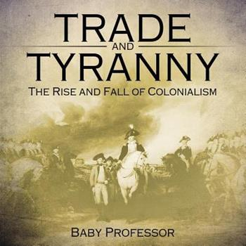 Paperback Trade and Tyranny: The Rise and Fall of Colonialism Book