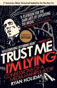 Trust Me, I'm Lying: Confessions of a Media Manipulator 1591846285 Book Cover