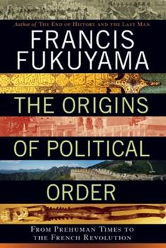 Hardcover The Origins of Political Order : From Prehuman Times to the French Revolution Book